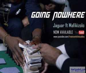 Jaguar - Going Nowhere Ft. Mafikizolo